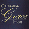 Celebrating Grace: Hymnal for Baptist Worship