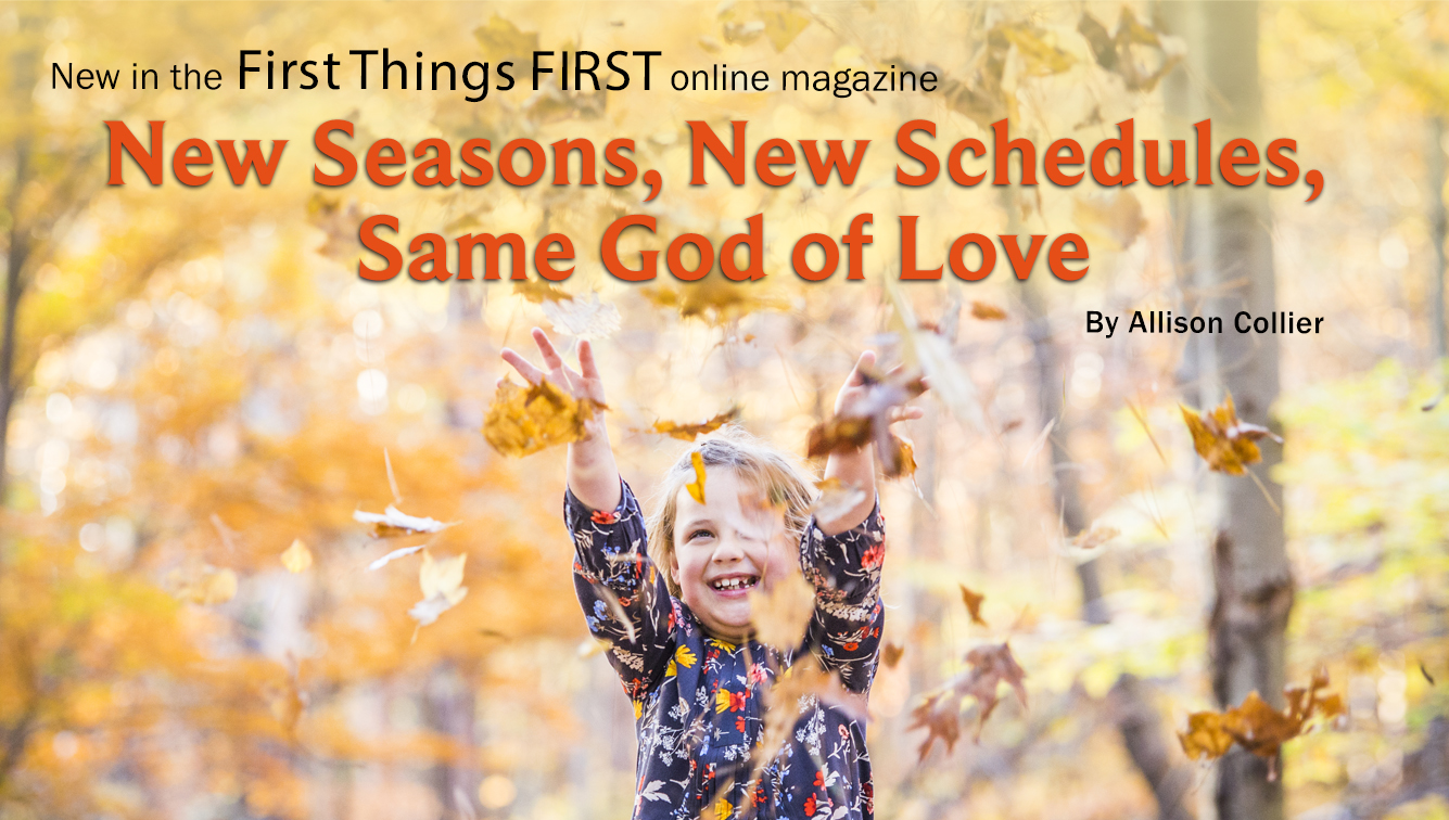 New Seasons, New Schedules, Same God of Love